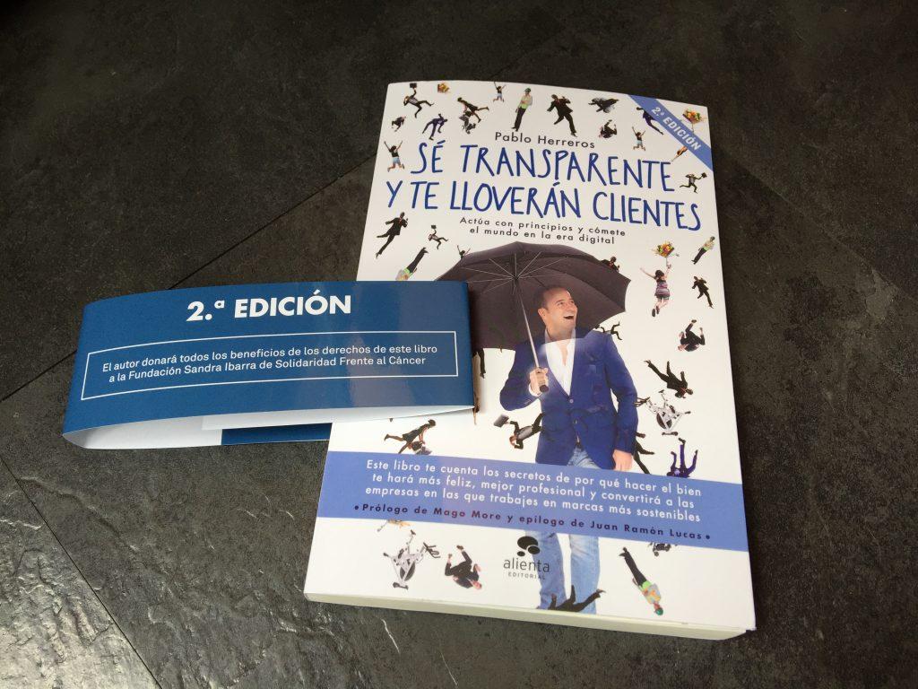 """Segunda edición de """"Sé transparente y te lloverán clientes"""". El autor dona el 100% de sus derechos a la Fundación Sandra Ibarra."""